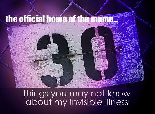 Click this image to read more 30 Things Memes and learn about Invisible Illness Week.