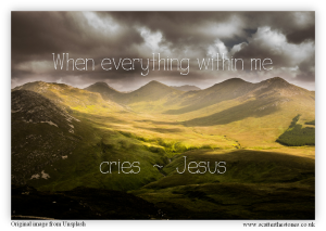 When everything within me cries Jesus